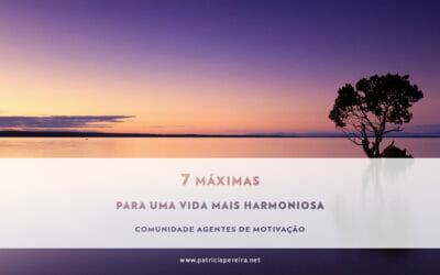 7 Máximas Para Uma Vida Mais Harmoniosa