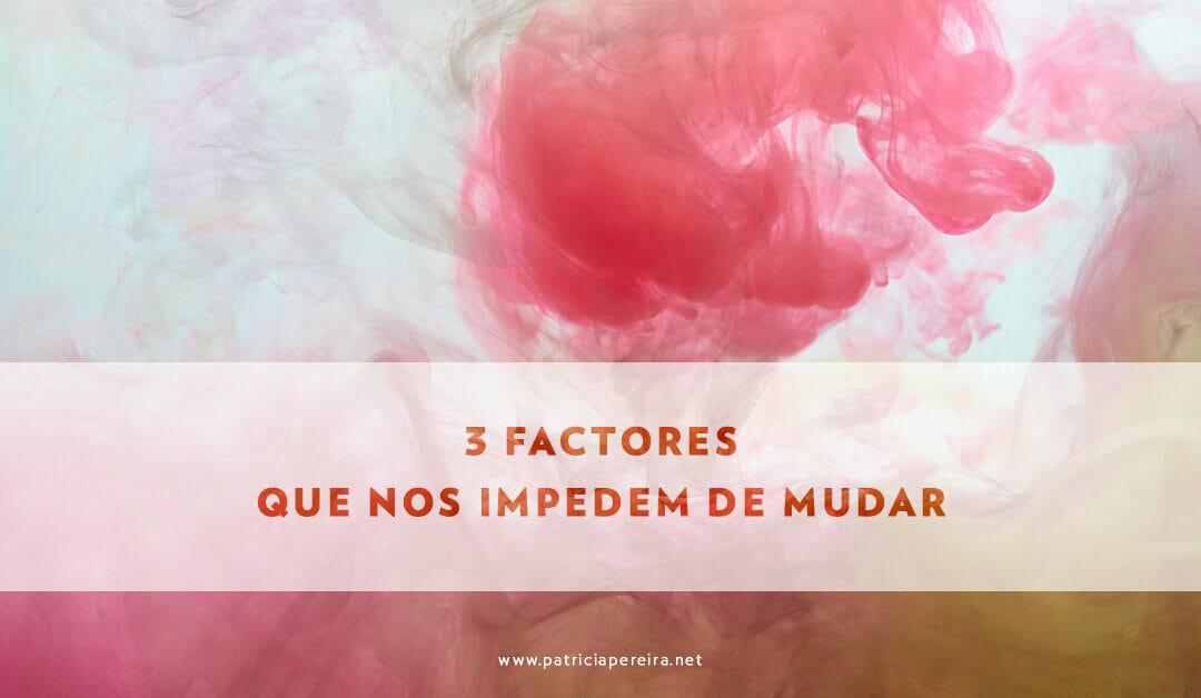 3 Factores Que Nos Impedem De Mudar
