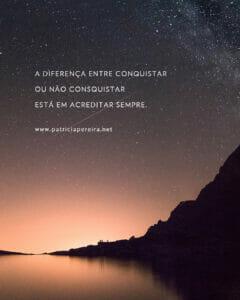 A diferença entre conquistar ou não conquistar está em acreditar sempre